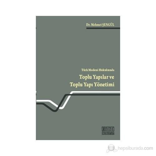 Türk Medeni Hukukunda Toplu Yapılar ve Toplu Yapı Yönetimi