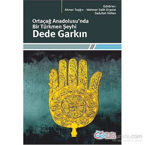 Ortaçağ Anadolusu'Nda Bir Türkmen Şeyhi - Dede Garkın-Kolektif