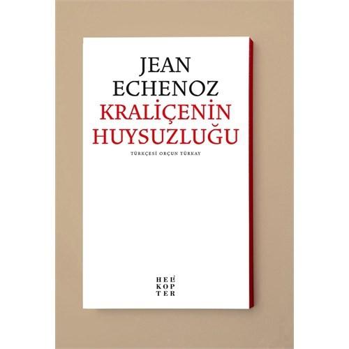 Jean Echenoz: Kraliçenin Huysuzluğu-Jean Echenoz