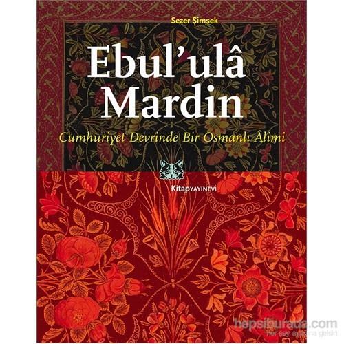 Ebul' ulâ Mardin - Cumhuriyet Devrinde Bir Osmanlı Alimi