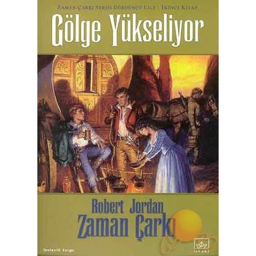 Gölge Yükseliyor / Zaman Çarkı - 4 / 2.Kitap - Robert Jordan