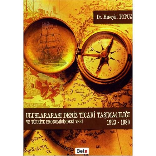 Uluslararası Deniz Ticari Taşımacılığı ve Türkiye Ekonomisindeki Yeri 1923-1980 - Hüseyin Topuz