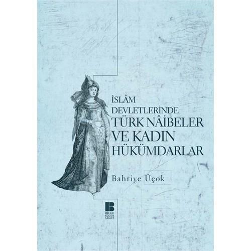 İslâm Devletlerinde Türk Nâibeler Ve Kadın Hükümdarlar