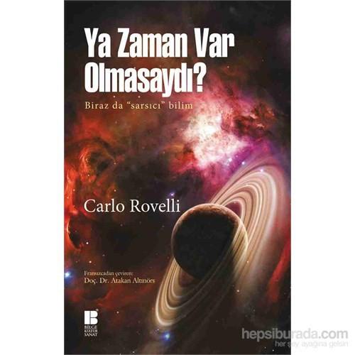 """Ya Zaman Var Olmasaydı ? - Biraz Da """"Sarsıcı"""" Bilim-Carlo Rovelli"""