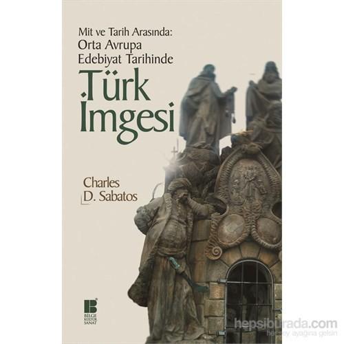 Mit Ve Tarih Arasında - Orta Avrupa Edebiyat Tarihinde Türk İmgesi
