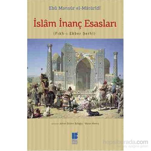 İslâm İnanç Esasları - (Fıkh-I Ekber Şerhi)-Ebu Mansur El-Matüridi