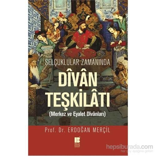 Selçuklular Zamanında Divan Teşkilatı (Merkez Ve Eyalet Divanları)-Erdoğan Merçil