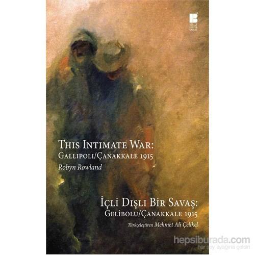 İçli Dışlı Bir Savaş: Gelibolu-Çanakkale 1915 (This Intimate War: Gallipoli / Çanakkale 1915)-Robyn Rowland