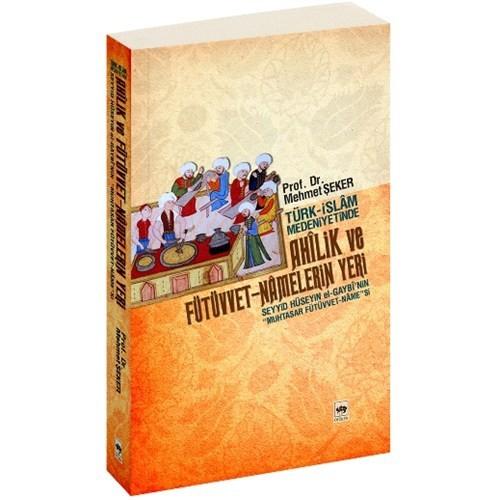 Türk - İslâm Medeniyetinde Ahîlik Ve Fütüvvet-Nâmelerin Yeri-Mehmet Şeker