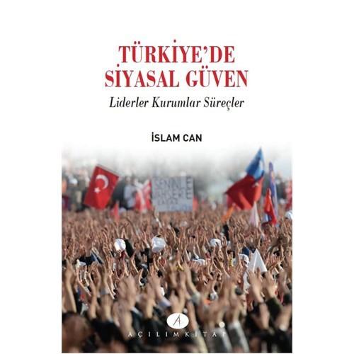 Türkiyede Siyasal Güven Liderler Kurumlar Süreçler