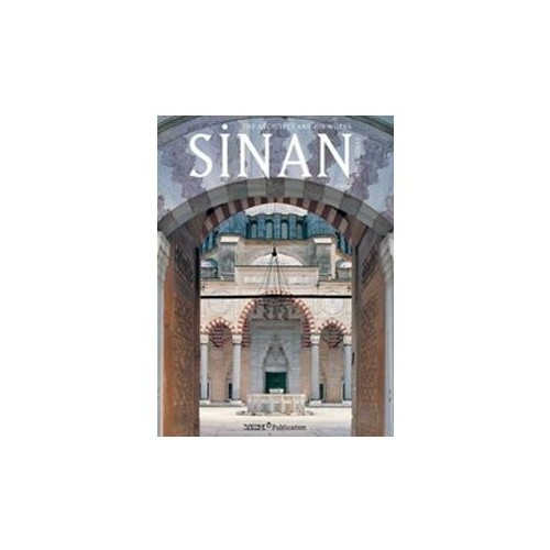 Sinan The Architect And His Works