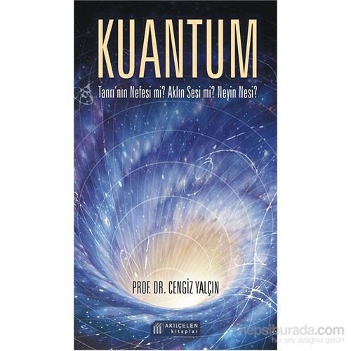 Kuantum: Tanrı'nın Nefesi Mi? Aklın Sesi Mi? Neyin Nesi?