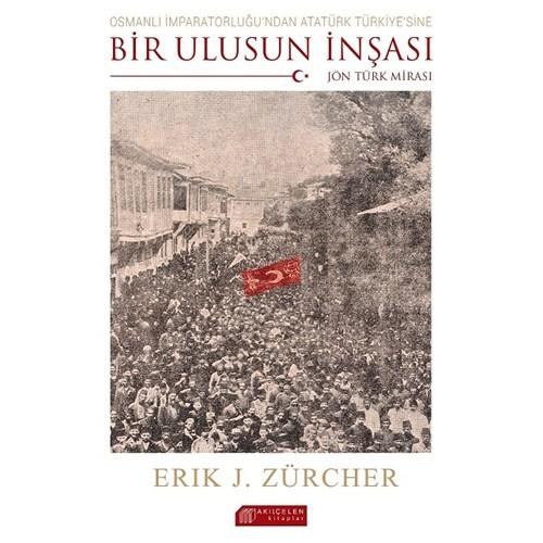 Osmanlı İmparatorluğu'Ndan Atatürk Türkiye'Sine Bir Ulusun İnşası: Jön Türk Mirası