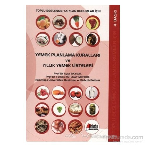 Toplu Beslenme Yapılan Kurumlar İçin Yemek Planlama Kuralları Ve Yıllık Yemek Listeleri-Ayşe Baysal
