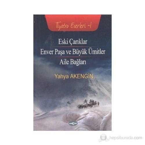 Eski Çarıklar - Enver Paşa Ve Büyük Ümitler - Aile Bağları-Yahya Akengin