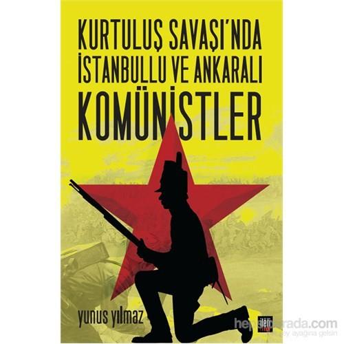 Kurtuluş Savaşı'Nda İstanbullu Ve Ankaralı Komünistler-Yunus Yılmaz