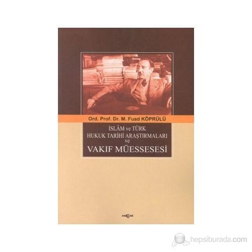 İslam Ve Türk Hukuk Tarihi Araştırmaları Ve Vakıf Müessesesi-Mehmed Fuad Köprülü
