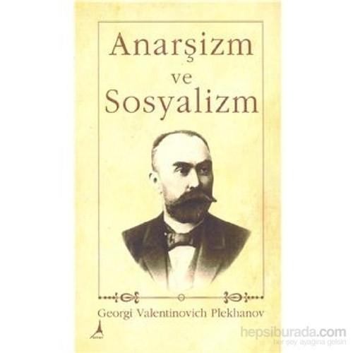 Anarşizm Ve Sosyalizm - Georgiy Valentinoviç Plehanov
