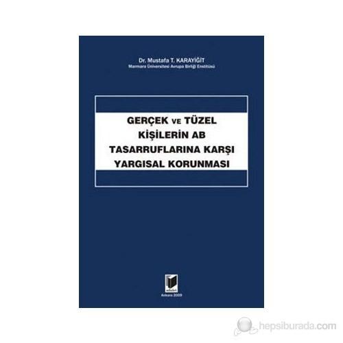 Gerçek Ve Tüzel Kişilerin Ab Tasarruflarına Karşı Yargısal Korunması-Mustafa T. Karayiğit