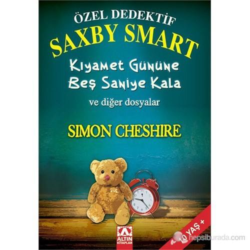 Özel Dedektif Saxby Smart Kıyamet Gününe Beş Saniye Kala Ve Diğer Dosyalar (Saxby Smart Private Det-Simon Cheshire