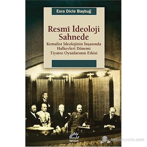 Resmî İdeoloji Sahnede - Kemalist İdeolojinin İnşasında Halkevleri Dönemi-Esra Dicle Başbuğ
