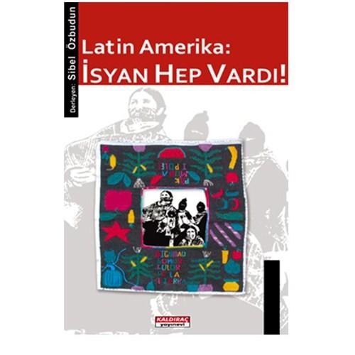 Latin Amerika : İsyan Hep Vardı!