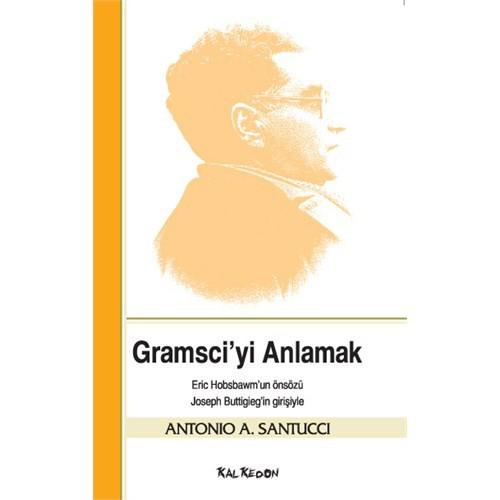Gramsci'yi Anlamak - Antonio A. Santucci