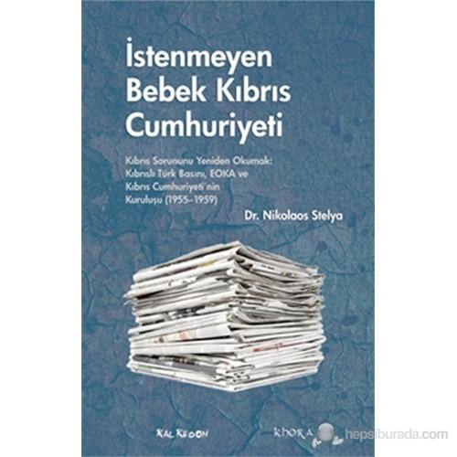 İstenmeyen Bebek Kıbrıs Cumhuriyeti - Kıbrıs Sorununu Yeniden Okumak: Kıbrıslı Türk Basını, Eoka Ve-Nikolaos Stelya