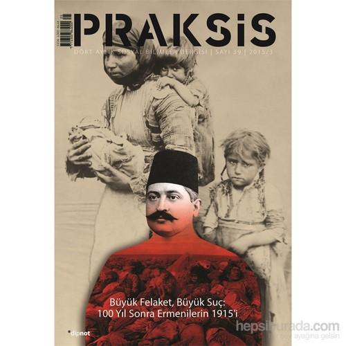 Praksis: Büyük Felaket, Büyük Suç: 100 Yıl Sonra Ermenilerin 1915'İ (Sayı 39)-Kolektif