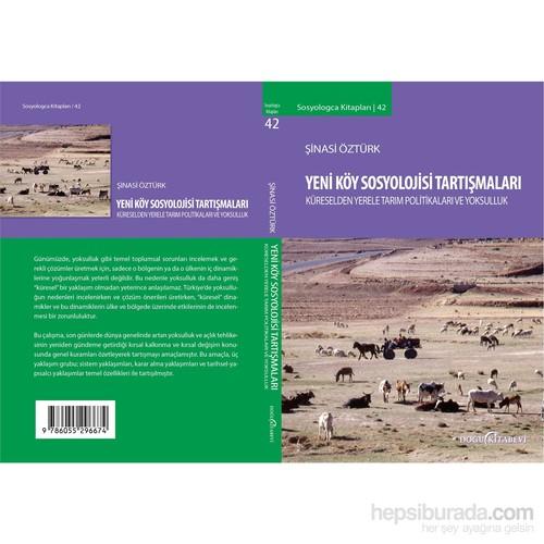 Yeni Köy Sosyolojisi Tartışmaları - Küreselden Yerele Tarım Politikaları-Şinasi Öztürk