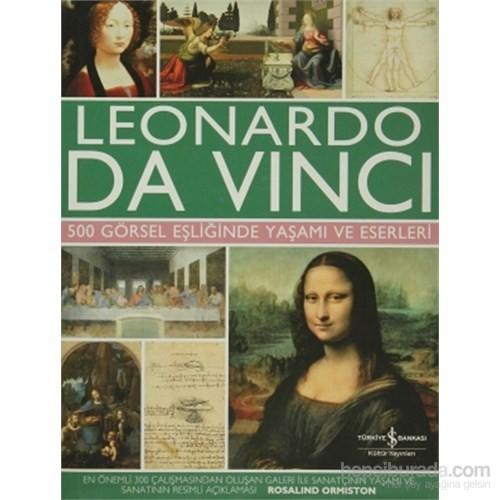 Leonardo Da Vinci - 500 Görsel Eşliğinde Yaşamı ve Eserleri