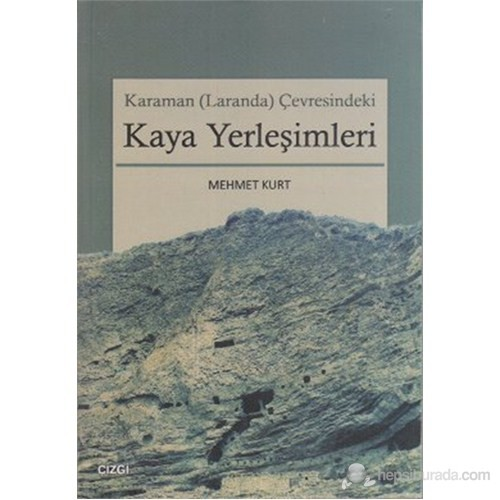 Karaman (Laranda) Çevresindeki Kaya Yerleşimleri-Mehmet Kurt