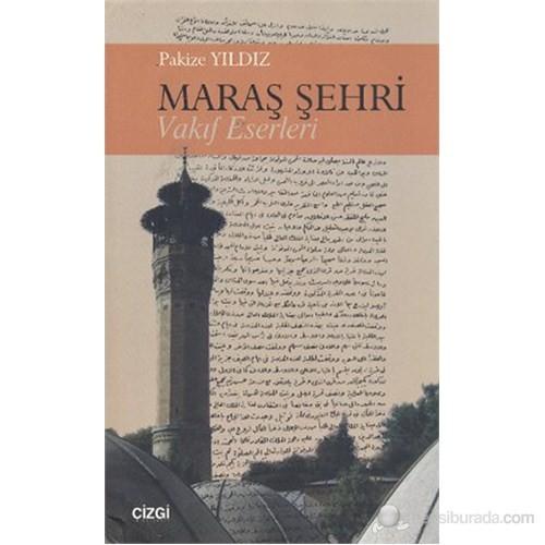 Maraş Şehri - Vakıf Eserleri-Pakize Yıldız