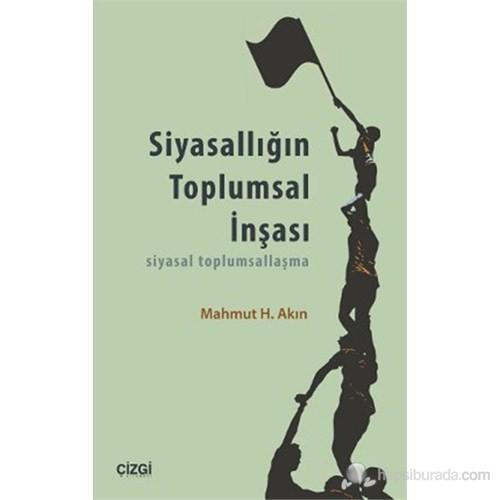 Siyasallığın Toplumsal İnşası (Siyasal Toplumsallaşma )-Mahmut H. Akın