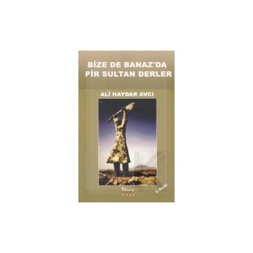 BİZE DE BANAZ'DA PİR SULTAN DERLER