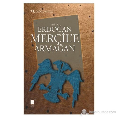 Prof. Dr. Erdoğan Merçil`e Armağan