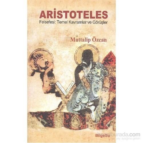 Aristoteles Felsefesi Temel Kavramlar ve Görüşler