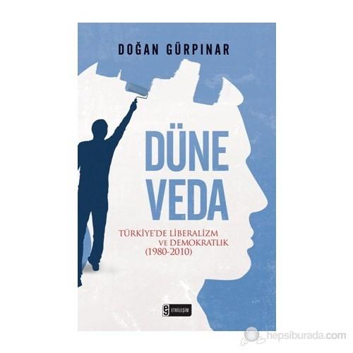 Düne Veda - Türkiye'De Liberalizm Ve Demokratlık (1980-2010)-Doğan Gürpınar