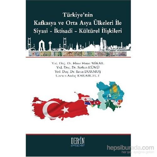 Türkiyenin Kafkasya ve Otra Asya Ülkeleri İle Siyasi-İktisadi-Kültürel İlişkileri