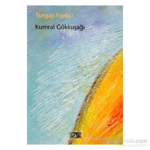 Kumral Gökkuşağı-Turgay Fişekçi