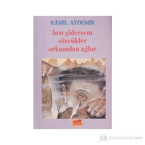 Ben Gidersem Sözcükler Arkamdan Ağlar-Kamil Aydemir