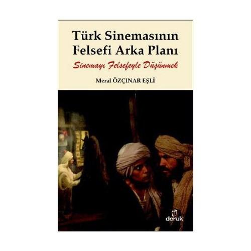 Türk Sinemasının Felsefi Arka Planı - (Sinemayı Felsefeyle Düşünmek)-Meral Özçınar Eşli