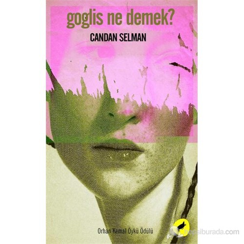 """Goglis Ne Demek? - (""""2012 Orhan Kemal Öykü Ödülü"""")"""