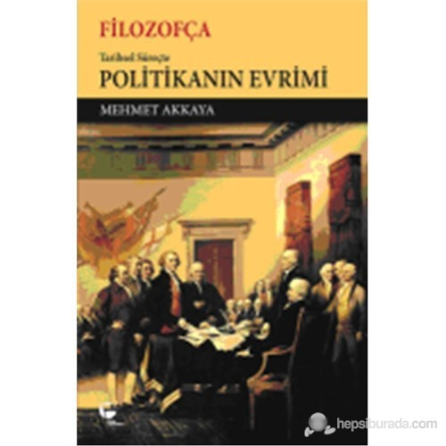 Filozofça - Tarihsel Süreçte Politikanın Evrimi-Mehmet Akkaya