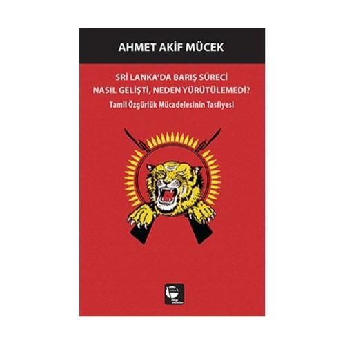 Sri Lanka'da Barış Süreci Nasıl Gelişti Neden Yürütülemedi? - Ahmet Akif Mücek