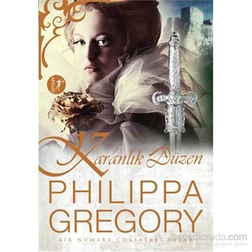 Karanlık Düzen - Boleyn Kızı Yazarı'Ndan…-Philippa Gregory