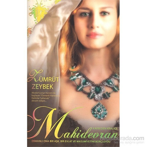 Kaybeden Kraliçe - Mahidevran -Osmanlı Ona Bir Aşk, Bir Evlat ve Masumiyetini Borçluydu