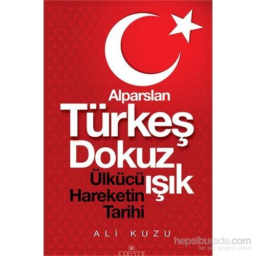 Alparslan Türkeş Dokuz Işık Ülkücü Hareketinin Tarihi - Ali Kuzu