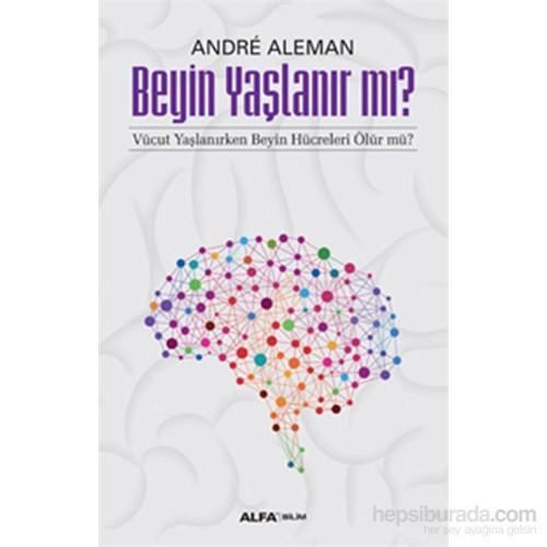 Beyin Yaşlanır Mı? Vücut Yaşlanırken Beyin Hücreleri Ölür Mü?