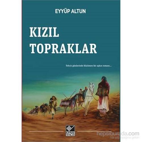 Kızıl Topraklar- Tehcirin Romanı-Eyyüp Altun